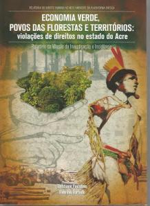 Economia Verde, Povos das Florestas e Territórios. Violações de direitos no Estado do Acre